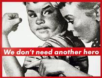 Untitled (We don't need another hero) - Barbara Kruger